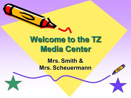 Welcome to the TZ Media Center Mrs. Smith & Mrs. Scheuermann.