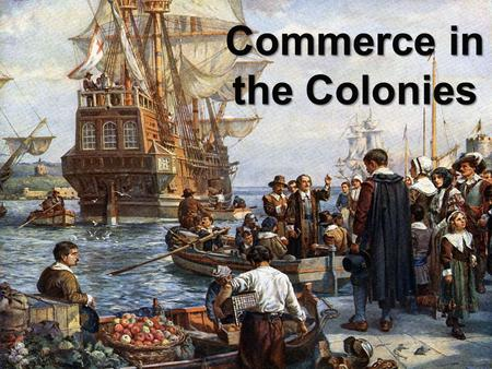 Commerce in the Colonies. New England Colonies Merchant economy and Religion Most of the colonists were Puritans who came as families from England seeking.