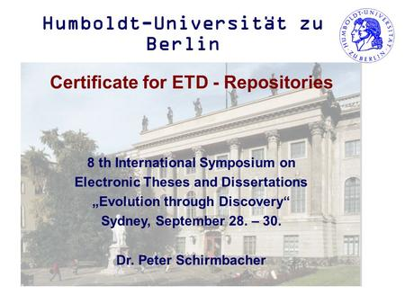 "Humboldt-Universität zu Berlin Certificate for ETD - Repositories 8 th International Symposium on Electronic Theses and Dissertations ""Evolution through."