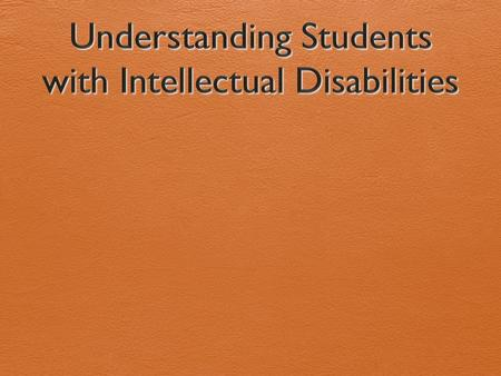 Defining Intellectual Disabilities (MR)  AAIDD definition  Intellectual disabilities is a disability characterized by significant limitations in both.