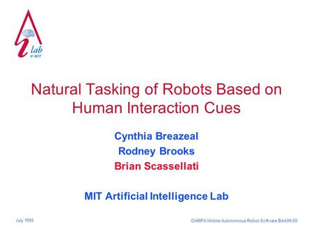 DARPA Mobile Autonomous Robot Software BAA99-09 July 1999 Natural Tasking of Robots Based on Human Interaction Cues Cynthia Breazeal Rodney Brooks Brian.