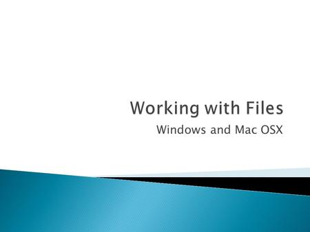 Windows and Mac OSX.  Formatting a disk prepares it to accept data  NTFS on Windows  HFS+ on the Mac  There are lots of different formatting options.