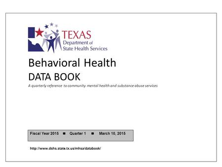 Behavioral Health DATA BOOK A quarterly reference to community mental health and substance abuse services Fiscal Year 2015 Quarter 1 March 10, 2015