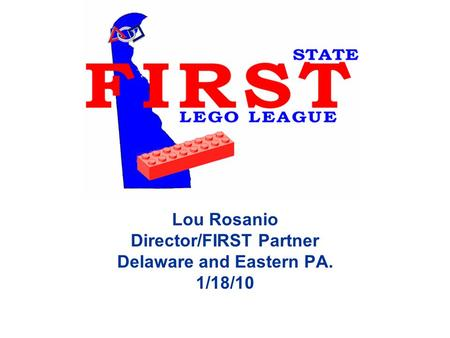 Lou Rosanio Director/FIRST Partner Delaware and Eastern PA. 1/18/10.