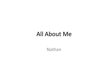 All About Me Nathan. The Story Behind My Name Nathan was chosen by my parents from a list of names. My parents already knew what my middle and last name.
