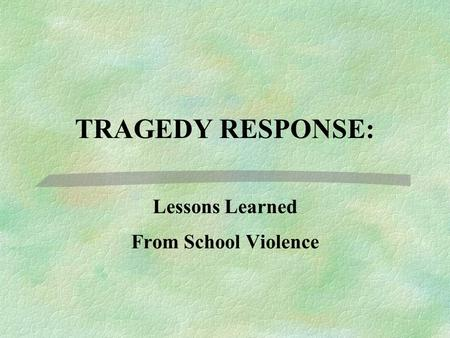TRAGEDY RESPONSE: Lessons Learned From School Violence.