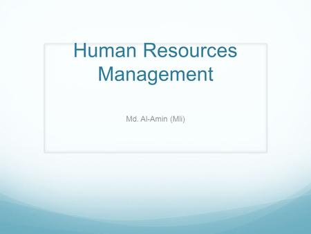 Human Resources Management Md. Al-Amin (Mli). Instructor Information Md. Al-Amin (Mli) NAC 869 Department of Management