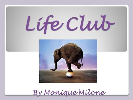Life Club By Monique Milone. The key to life is balancing it out. To Have a balanced life you have to have a positive attitude and a healthy body and.