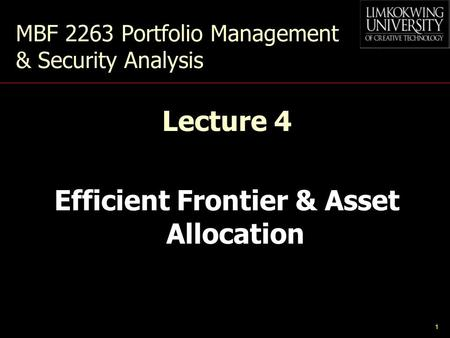 1 MBF 2263 Portfolio Management & Security Analysis Lecture 4 Efficient Frontier & Asset Allocation.