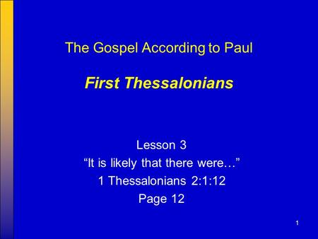 "1 The Gospel According to Paul First Thessalonians Lesson 3 ""It is likely that there were…"" 1 Thessalonians 2:1:12 Page 12."