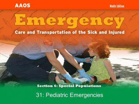 31: Pediatric Emergencies. 6-1.1 Identify the developmental considerations for the following pediatric age groups: infants, toddlers, preschool, school.