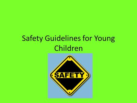 Safety Guidelines for Young Children. Goals for Lesson In caring for young children, you should be able to explain how to keep children safe. be able.