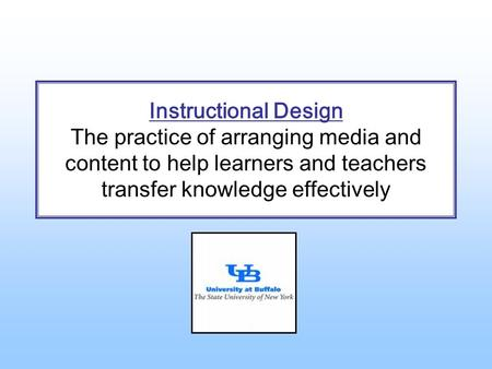 Instructional Design The practice of arranging media and content to help learners and teachers transfer knowledge effectively.
