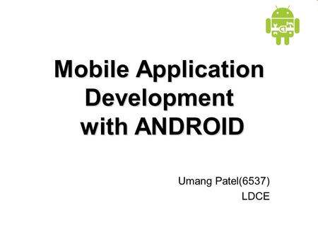 Mobile Application Development with ANDROID Umang Patel(6537) LDCE.