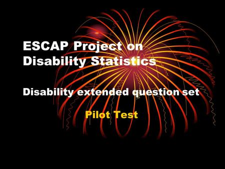 ESCAP Project on Disability Statistics Disability extended question set Pilot Test.