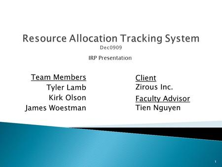 Team Members Tyler Lamb Kirk Olson James Woestman IRP Presentation Client Zirous Inc. Faculty Advisor Tien Nguyen 1.