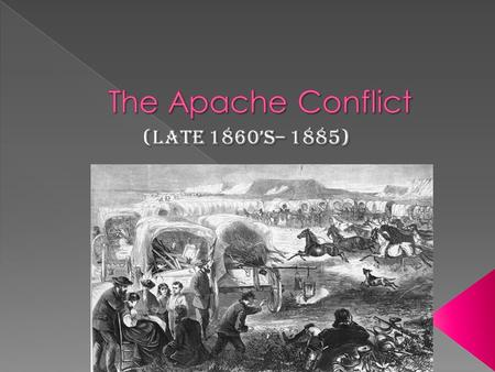  The Apache conflict was started on the basis of federal troops trying to force Navajo and Apache Indian tribes to reservations  The natives were forced.
