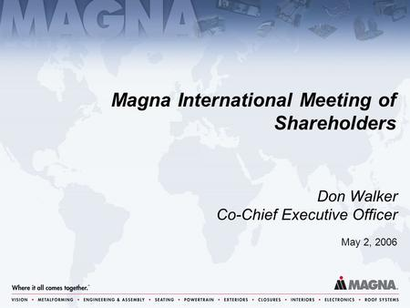 May 2, 2006 Don Walker Co-Chief Executive Officer Magna International Meeting of Shareholders.