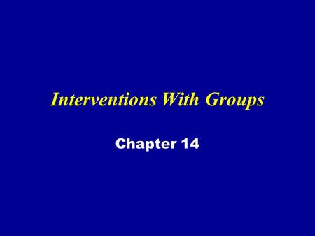 "Interventions With Groups Chapter 14. Definitions of ""Group"" A collection of individuals who identify with the leader, and other members, but who act."