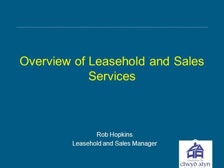 Overview of Leasehold and Sales Services Rob Hopkins Leasehold and Sales Manager.