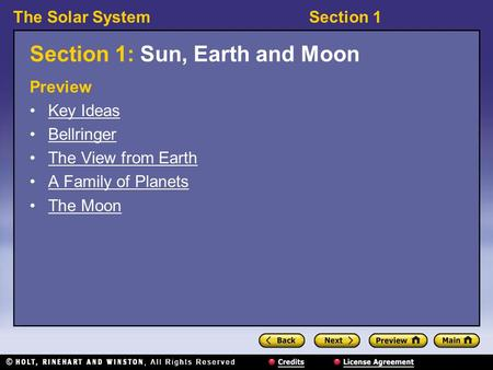 The Solar SystemSection 1 Section 1: Sun, Earth and Moon Preview Key Ideas Bellringer The View from Earth A Family of Planets The Moon.