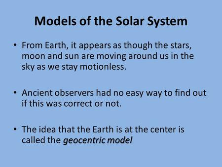 Models of the Solar System From Earth, it appears as though the stars, moon and sun are moving around us in the sky as we stay motionless. Ancient observers.