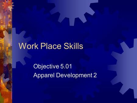 Work Place Skills Objective 5.01 Apparel Development 2.
