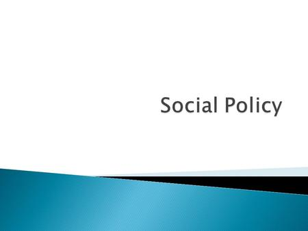  Social Policy is the study of social services and the welfare state  In general terms, it looks at the idea of social welfare, and its relationship.