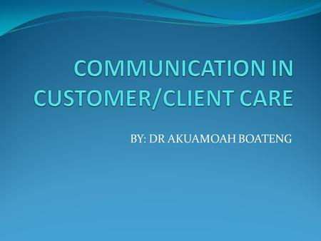 COMMUNICATION IN CUSTOMER/CLIENT CARE