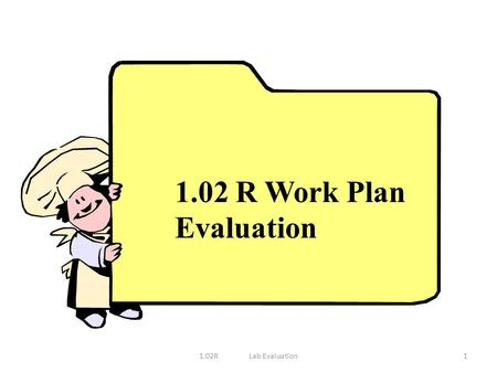 1.02 R Work Plan Evaluation 11.02RLab Evaluation.