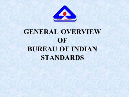 GENERAL OVERVIEW OF BUREAU OF INDIAN STANDARDS. GENESIS OF BIS INDIAN STANDARDS INSTITUTION (PREDECESSOR OF BUREAU OF INDIAN STANDARDS) SET UP ON 6 JANUARY.