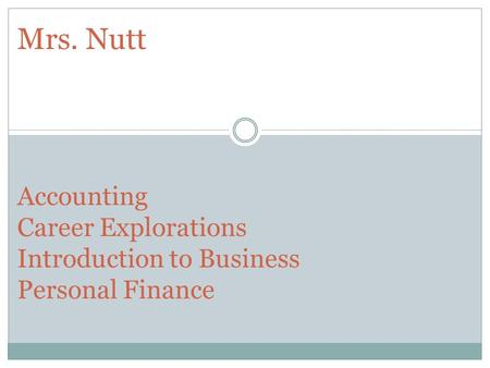 Mrs. Nutt Accounting Career Explorations Introduction to Business Personal Finance.