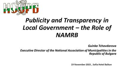 Publicity and Transparency in Local Government – the Role of NAMRB Guinka Tchavdarova Executive Director of the National Association of Municipalities.