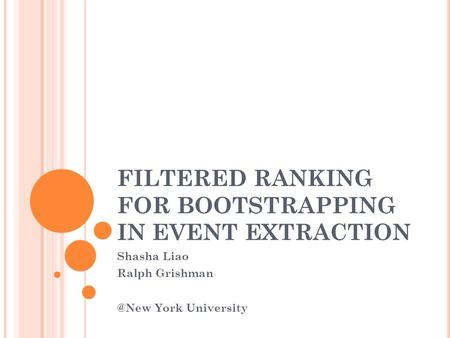 FILTERED RANKING FOR BOOTSTRAPPING IN EVENT EXTRACTION Shasha Liao Ralph York University.
