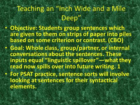 "Teaching an ""Inch Wide and a Mile Deep"" Objective: Students group sentences which are given to them on strips of paper into piles based on some criterion."
