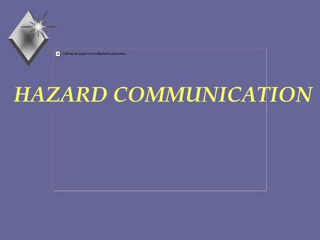 HAZARD COMMUNICATION. ENVIRONMENTAL HEALTH & SAFETY PROGRAMS u DIRECTOR - University Wide Safety & Health u WORKER'S COMPENSATION u INDUSTRIAL HYGIENE.