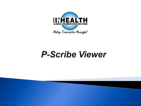 Physicians, secondary providers, health care professionals and their staff use the P-Scribe Viewer to retrieve, view, edit, export, print or interface.