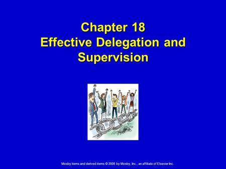Mosby items and derived items © 2008 by Mosby, Inc., an affiliate of Elsevier Inc. Chapter 18 Effective Delegation and Supervision.