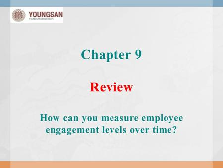 Chapter 9 Review How can you measure employee engagement levels over time?
