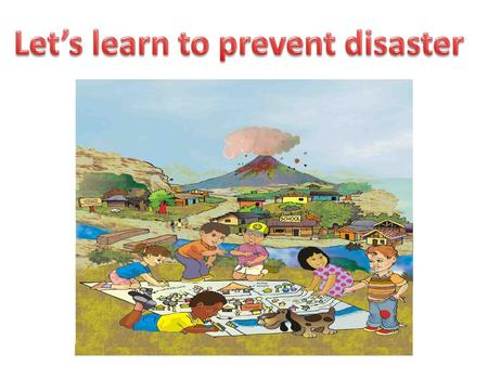 Let's learn to prevent disaster