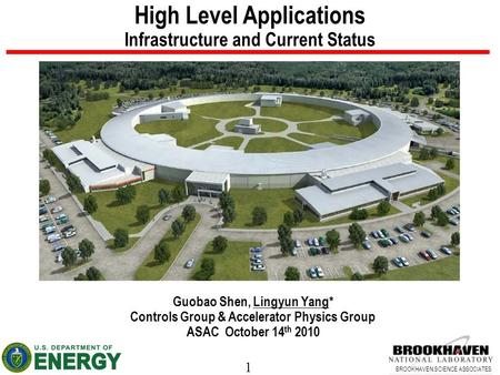1 BROOKHAVEN SCIENCE ASSOCIATES High Level Applications Infrastructure and Current Status Guobao Shen, Lingyun Yang* Controls Group & Accelerator Physics.
