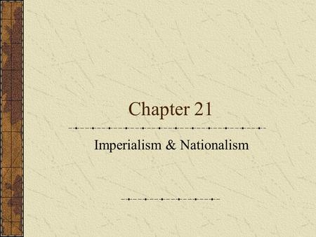 Chapter 21 Imperialism & Nationalism. South East Asia China and Indonesia was split among the European and American Imperialist powers at the turn of.