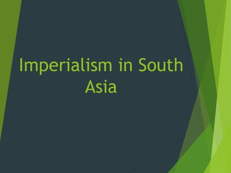 Imperialism in South Asia. Imperialism Definition The takeover of another country for economic and political gain.