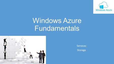 Windows Azure Fundamentals Services Storage. Table of contents Overview Cloud service basics Managing cloud services Cloud storage basics Table storage.