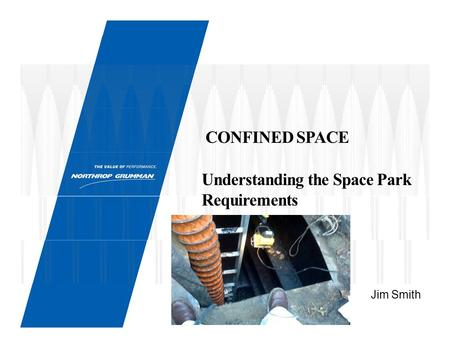 Jim Smith CONFINED SPACE Understanding the Space Park Requirements.