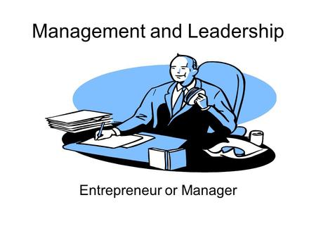Management and Leadership Entrepreneur or Manager.