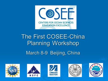 The First COSEE-China Planning Workshop March 8-9 Beijing, China.