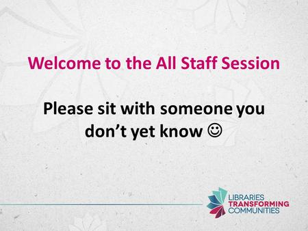 Welcome to the All Staff Session Please sit with someone you don't yet know.