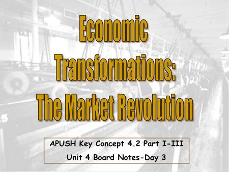 APUSH Key Concept 4.2 Part I-III Unit 4 Board Notes-Day 3.