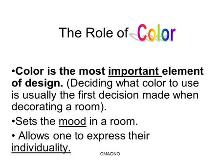 The Role of Color is the most important element of design. (Deciding what color to use is usually the first decision made when decorating a room). Sets.